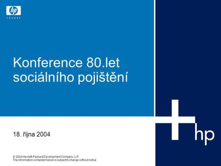 © 2004 Hewlett-Packard Development Company, L.P. The information contained herein is subject to change without notice Konference 80.let sociálního pojištění.