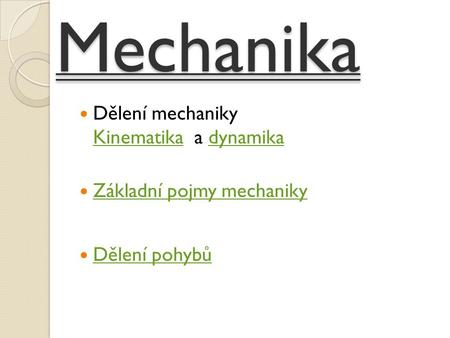 Mechanika Dělení mechaniky Kinematika a dynamika