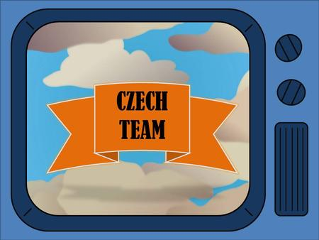 CZECH TEAM. Hello everyone! Let us introduce ourselves…