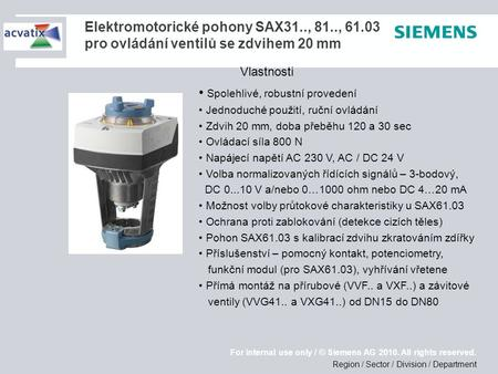 Region / Sector / Division / Department For internal use only / © Siemens AG 2010. All rights reserved. Elektromotorické pohony SAX31.., 81.., 61.03 pro.