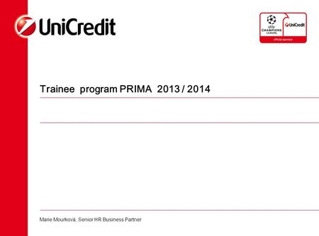 Trainee program PRIMA 2013 / 2014 Marie Mourková, Senior HR Business Partner.