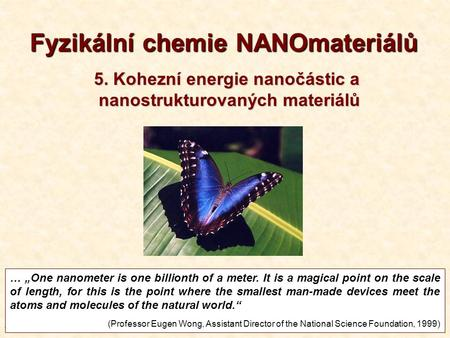 "1T5-2013 Fyzikální chemie NANOmateriálů … ""One nanometer is one billionth of a meter. It is a magical point on the scale of length, for this is the point."