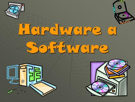 Hardware a Software.