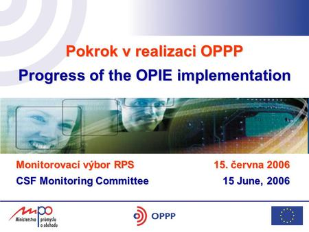 Pokrok v realizaci OPPP Progress of the OPIE implementation hotel Yasmin 17. 5. 2006 Monitorovací výbor RPS CSF Monitoring Committee 15. června 2006 15.