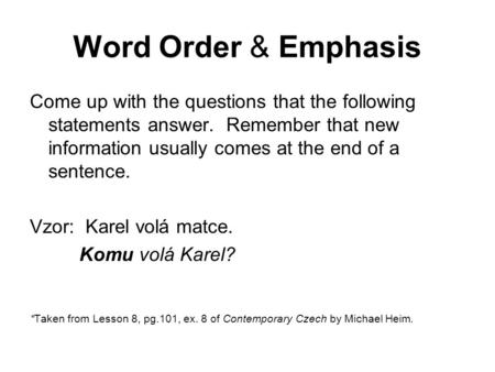Word Order & Emphasis Come up with the questions that the following statements answer. Remember that new information usually comes at the end of a sentence.