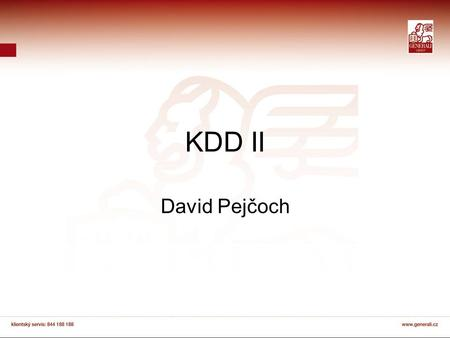 KDD II David Pejčoch. KDD vs. data mining KDD = Knowledge discovery in databases, česky Získávání znalostí z databází nebo DZD = celý proces (viz např.