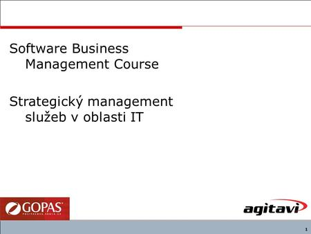 1 Software Business Management Course Strategický management služeb v oblasti IT.