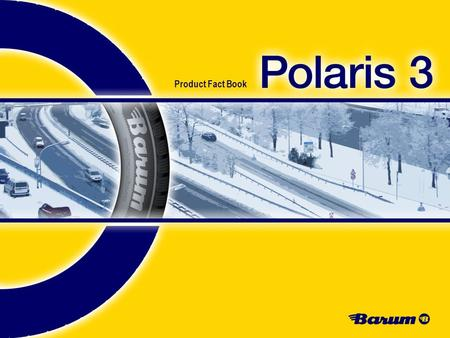 Product Fact Book. 2 Product Management I Heike Schöpper I 2011 © Continental Product Fact Book I Polaris 3.