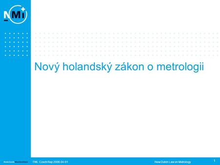 TWL Czech Rep 2006-04-01New Dutch Law on Metrology 1 Nový holandský zákon o metrologii.