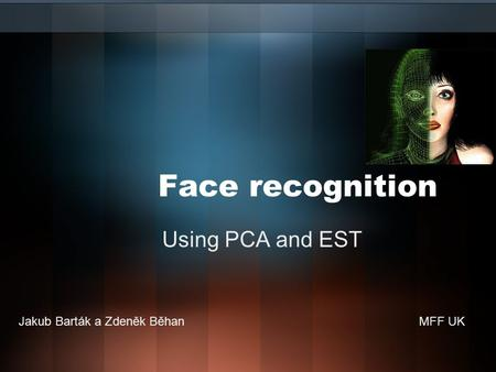 Face recognition Using PCA and EST Jakub Barták a Zdeněk BěhanMFF UK.