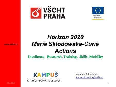 Horizon 2020 Marie Skłodowska-Curie Actions Excellence, Research, Training, Skills, Mobility www.vscht.cz KAMPUŠ, EUPRO II, LE12005 Ing. Anna Mittnerová.