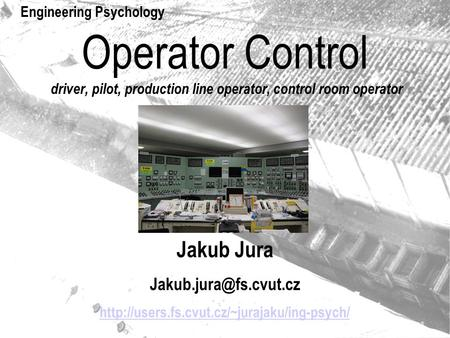 Operator Control driver, pilot, production line operator, control room operator Jakub Jura
