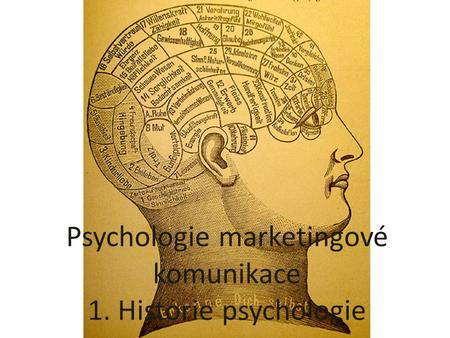Psychologie marketingové komunikace 1. Historie psychologie.