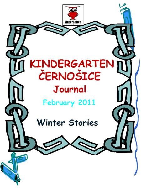 KINDERGARTEN ČERNOŠICE Journal February 2011 Winter Stories.