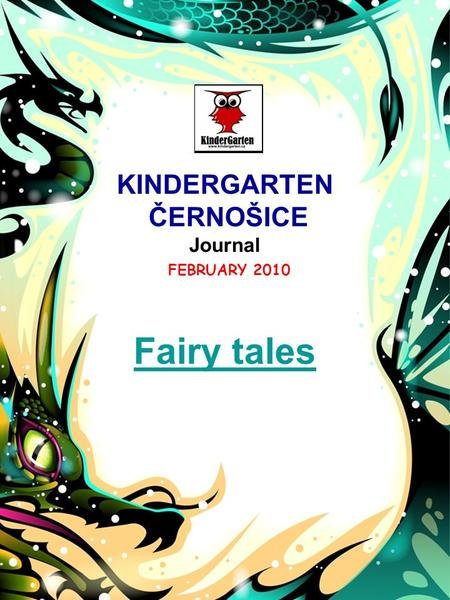 KINDERGARTEN ČERNOŠICE Journal FEBRUARY 2010 Fairy tales.