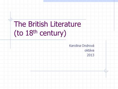 The British Literature (to 18 th century) Karolina Ondrová oktáva 2013.