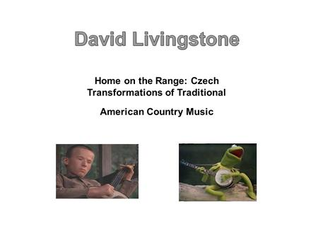 Home on the Range: Czech Transformations of Traditional American Country Music.