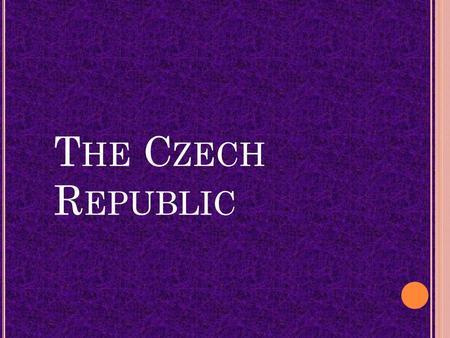 T HE C ZECH R EPUBLIC. Area:78 867 km² Population: 10 548 527 Capital: Prague Climate: continental.