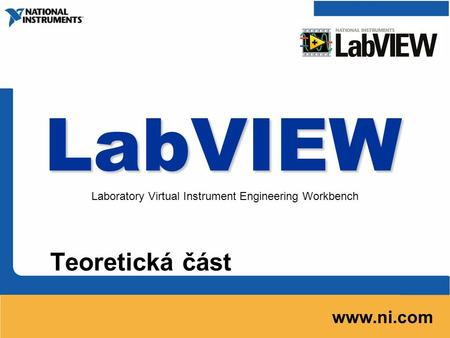 LabVIEW Teoretická část www.ni.com Laboratory Virtual Instrument Engineering Workbench.