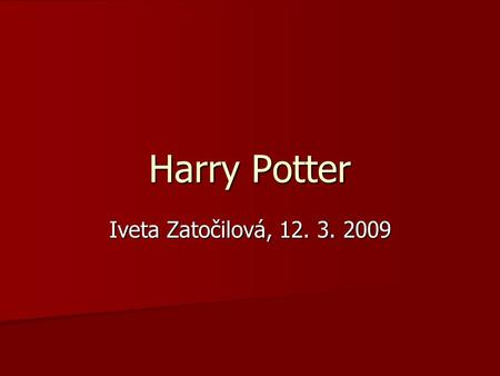 Harry Potter Iveta Zatočilová, 12. 3. 2009. Obsah Harry Potter Harry Potter Harry Potter Harry Potter Hermiona Granger Hermiona Granger Hermiona Granger.