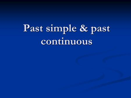 Past simple & past continuous