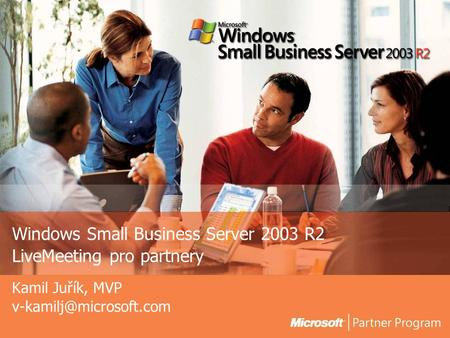 Windows Small Business Server 2003 R2 LiveMeeting pro partnery Kamil Juřík, MVP