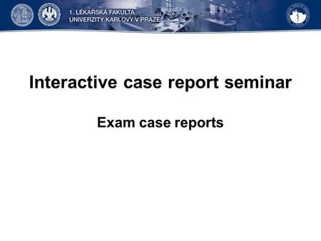 Interactive case report seminar Exam case reports.