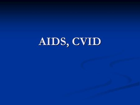 AIDS, CVID. AIDS Acquired ImmunoDeficiency Syndrom Acquired ImmunoDeficiency Syndrom______________________________________ Chemokiny – malé molekuly s.