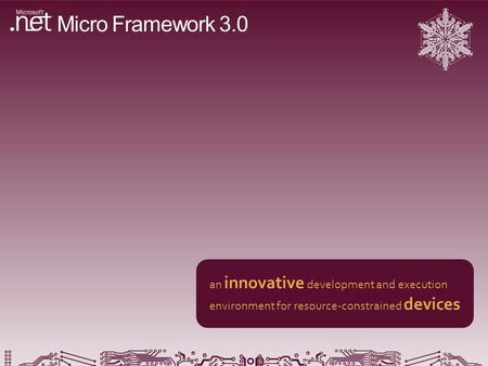 Micro Framework 3.0 an innovative development and execution environment for resource-constrained devices.