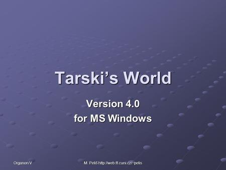Organon V M. Peliš  Tarski's World Version 4.0 for MS Windows.