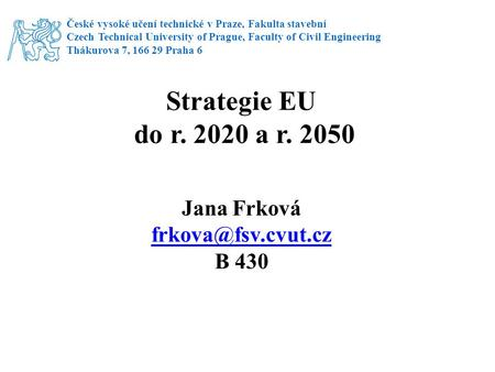 České vysoké učení technické v Praze, Fakulta stavební Czech Technical University of Prague, Faculty of Civil Engineering Thákurova 7, 166 29 Praha 6 Strategie.