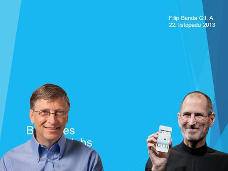 Filip Benda G1. A 22. listopadu 2013 Bill Gates a Steve Jobs.