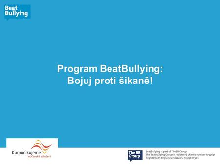 Program BeatBullying: Bojuj proti šikaně!. Projekt BeatBullying je spolufinancován Evropskou komisí a programem Daphne. Veškerý obsah tohoto materiálu.