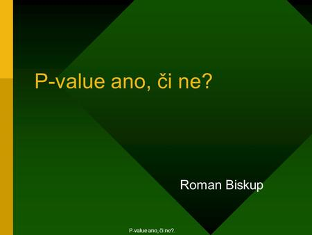 P‑value ano, či ne? Roman Biskup
