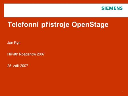 © Siemens Enterprise Communications GmbH & Co. KG 2006. All rights reserved.. Telefonní přístroje OpenStage Jan Rys HiPath Roadshow 2007 25. září 2007.