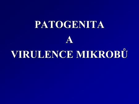 PATOGENITA A VIRULENCE MIKROBŮ.