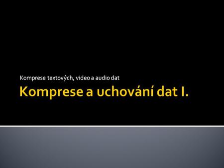 Komprese textových, video a audio dat.  Komprese    JPEG: 