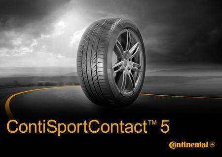 2 2 André Voigt, Brand Management Continental I 2010 I © Continental AG Product Fact Book ContiSportContact™ 5 Marketing Požadavky na ContiSportContact.