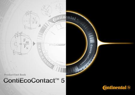 Product Fact Book. 2 Product Management Continental / André Voigt / 2010 © Continental AG Product Fact Book ContiEcoContact™ 5 ContiEcoContact 5 Optimalizace.