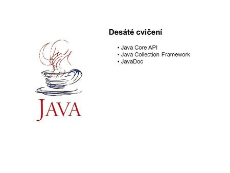 Desáté cvičení Java Core API Java Collection Framework JavaDoc.