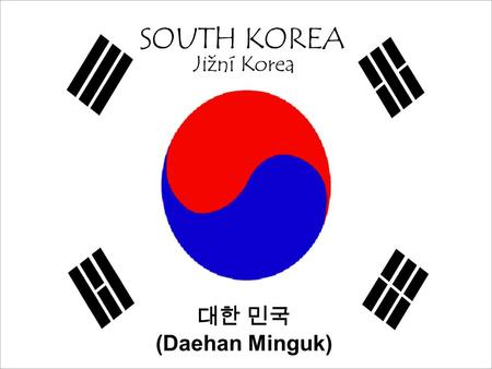 SOUTH KOREA Jižní Korea 대한 민국 (Daehan Minguk).