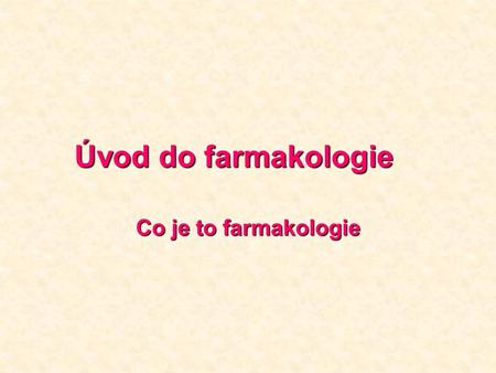 Úvod do farmakologie Co je to farmakologie.