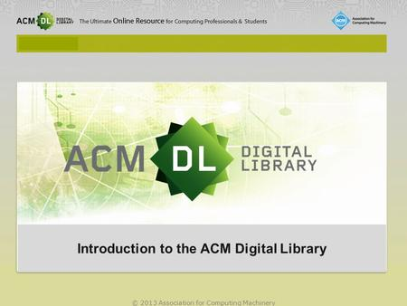 © 2013 Association for Computing Machinery Introduction to the ACM Digital Library.