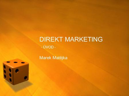 DIREKT MARKETING - ÚVOD - Marek Matějka. Struktura čtyř P.