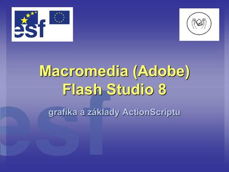 Macromedia (Adobe) Flash Studio 8 grafika a základy ActionScriptu.