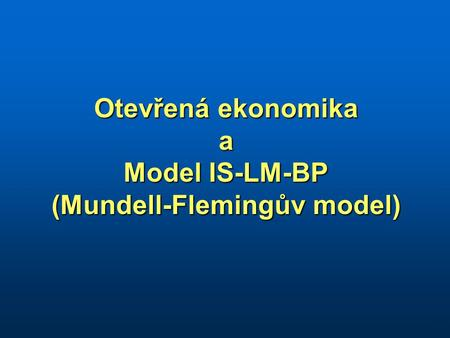 Otevřená ekonomika a Model IS-LM-BP (Mundell-Flemingův model) 1.