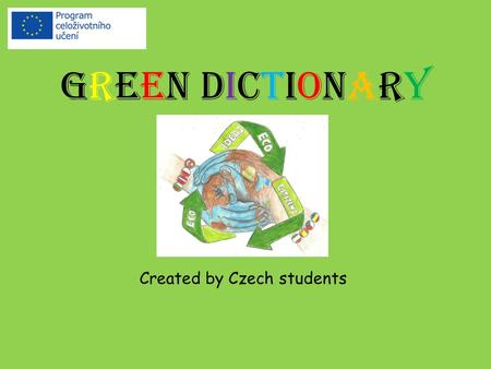 GREEN DICTIONARY Created by Czech students. acclimatization aklimatizace, zdomácnění.