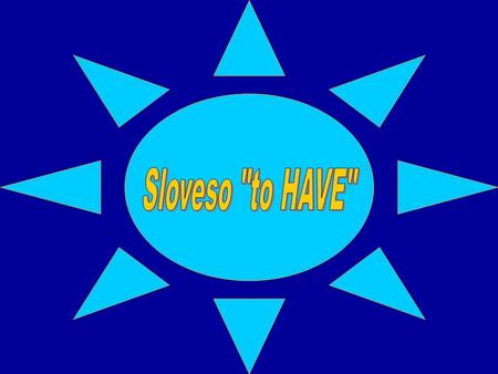 Sloveso to HAVE.