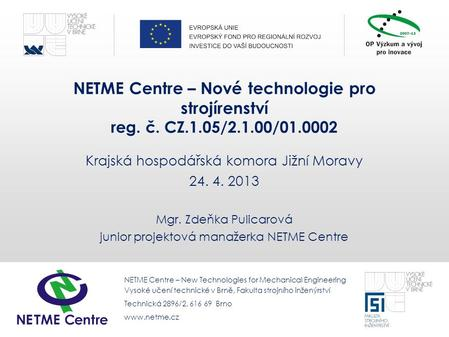 Www.netme.czNew Technologies for Mechanical Engineering NETME Centre – New Technologies for Mechanical Engineering Vysoké učení technické v Brně, Fakulta.