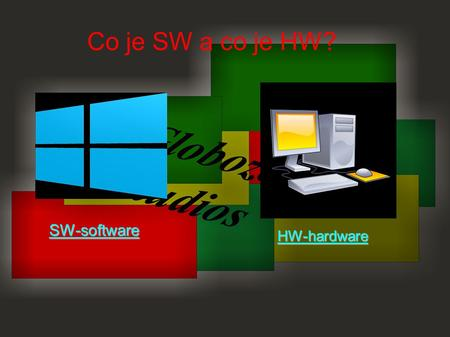 Co je SW a co je HW? SW-software HW-hardware.